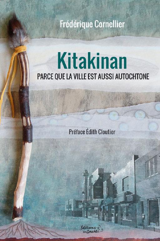 Kitakinan : Parce que la ville est aussi autochtone - Frédérique Cornellier