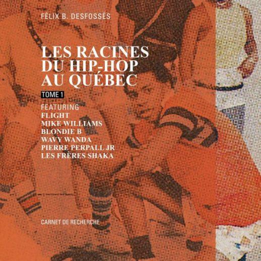 Les racines du hip-hop au Québec, tome 1 - Félix B. Desfossés